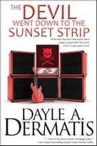 The Devil Went Down to the Sunset Strip ebook by Dayle A. Dermatis