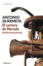 El cartero de Neruda - (Ardiente paciencia) ebook by Antonio Skarmeta