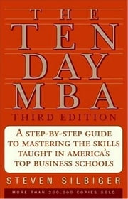The Ten-Day MBA 3rd Ed. - A Step-by-Step Guide to Mastering the Sk ebook by Steven A. Silbiger