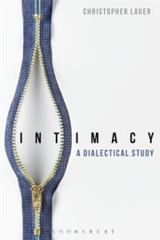 Intimacy - A Dialectical Study ebook by Dr Christopher Lauer