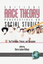 Critical Race Theory Perspectives on the Social Studies ebook by Gloria Ladson-Billings