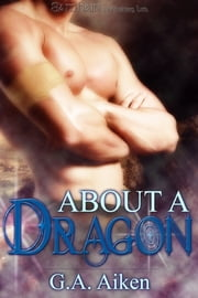 About a Dragon ebook by G.A. Aiken
