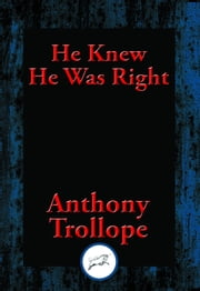 He Knew He Was Right - With Linked Table of Contents ebook by Anthony Trollope