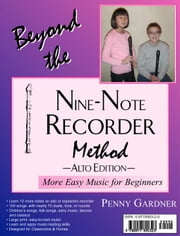 Beyond the Nine-Note Recorder Method, More Easy Music for Beginners: Alto Edition ebook by Gardner, Penny