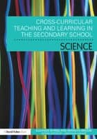 Cross Curricular Teaching and Learning in the Secondary School… Science ebook by Eleanor Byrne, Marilyn Brodie