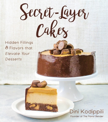 Secret-Layer Cakes - Hidden Fillings and Flavors that Elevate Your Desserts ebook by Dini Kodippili