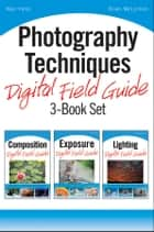 Photography Techniques Digital Field Guide 3-Book Set ebook by Alan Hess,Brian McLernon