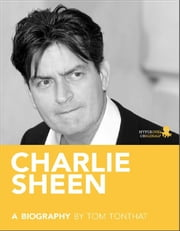 Charlie Sheen: A Biography ebook by Tom  Tonthat