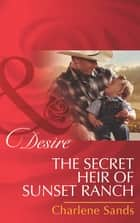 The Secret Heir Of Sunset Ranch (Mills & Boon Desire) (The Slades of Sunset Ranch, Book 3) ebook by Charlene Sands