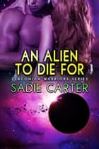 An Alien to Die For - Zerconian Warriors, #10 ebook by Sadie Carter