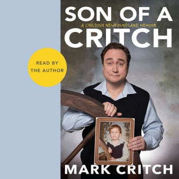 Son of a Critch - A Childish Newfoundland Memoir audiobook by Mark Critch