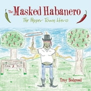 The Masked Habanero - The Pepper Town Hero ebook by Troy Bedgood