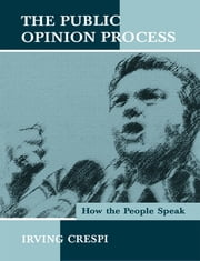 The Public Opinion Process - How the People Speak ebook by Irving Crespi