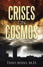 Crises on Cosmos ebook by Theo Addo, M.D.