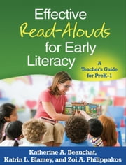 Effective Read-Alouds for Early Literacy: A Teacher's Guide for PreK-1 ebook by Beauchat, Katherine A.