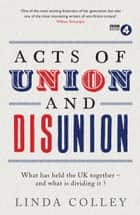 Acts of Union and Disunion ebook by Linda Colley
