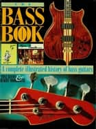 The Bass Book ebook by Tony Bacon, Barry Moorhouse