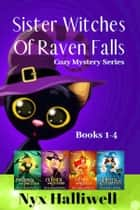 Sister Witches Of Raven Falls Cozy Mystery Series, Books 1-4 ebook by