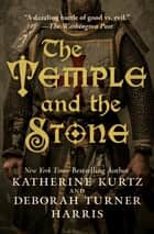 The Temple and the Stone ebook by Katherine Kurtz, Deborah Turner Harris