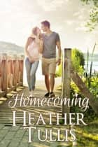 Homecoming ebook by Heather Tullis, Heather Justesen