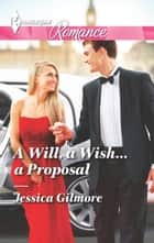 A Will, a Wish...a Proposal ebook by Jessica Gilmore