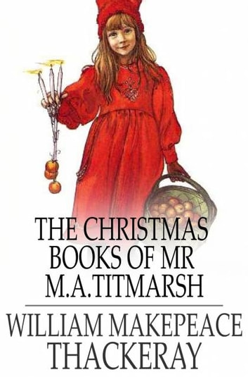 The Christmas Books of Mr M. A. Titmarsh ebook by William Makepeace Thackeray
