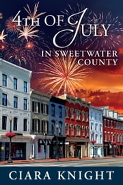 4th of July in Sweetwater County ebook by Ciara Knight