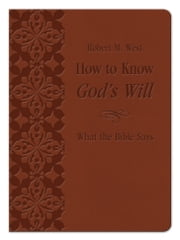 How to Know God's Will - What the Bible Says ebook by Robert M. West