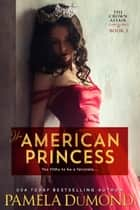 His American Princess - A Hot Romantic Comedy ebook by Pamela DuMond