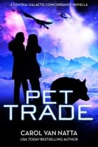 Pet Trade, A SciFi Space Opera Romance with Cyborgs, Adventure, and Pets - A Central Galactic Concordance Novella ebook by