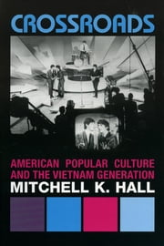 Crossroads - American Popular Culture and the Vietnam Generation ebook by Mitchell K. Hall