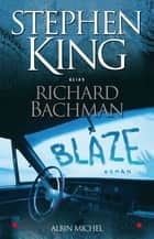 Blaze ebook by Richard Bachman, William Olivier Desmond