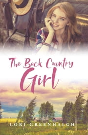 The Back Country Girl - A New Zealand Story 電子書籍 by Lori Greenhalgh