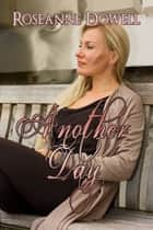 Another Day ebook by Roseanne Dowell