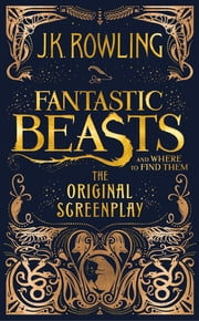 Fantastic Beasts and Where to Find Them: The Original Screenplay 電子書 by J.K. Rowling