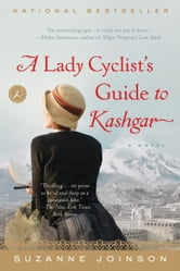 A Lady Cyclist's Guide to Kashgar: A Novel - A Novel ebook by Suzanne Joinson