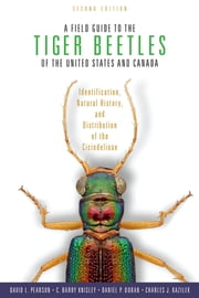 A Field Guide to the Tiger Beetles of the United States and Canada - Identification, Natural History, and Distribution of the Cicindelinae ebook by David L. Pearson, C. Barry Knisley, Daniel P. Duran,...