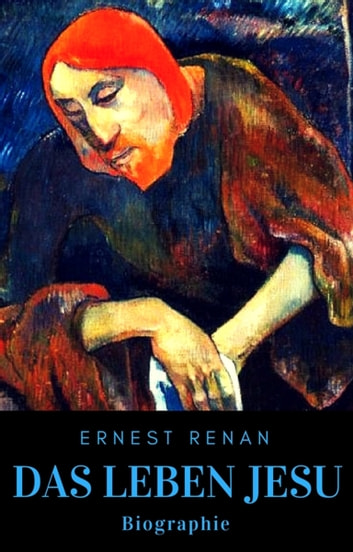 Das Leben Jesu - Biographie ebook by Ernest Renan