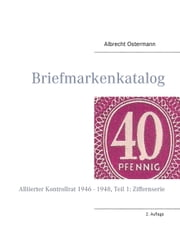 Briefmarkenkatalog - Plattenfehler - Alliierter Kontrollrat 1946 - 1948, Teil 1: Ziffernserie ebook by Kobo.Web.Store.Products.Fields.ContributorFieldViewModel