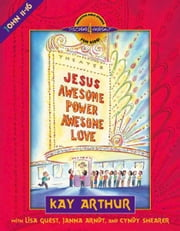 Jesus--Awesome Power, Awesome Love - John 11-16 ebook by Kay Arthur,Lisa Guest,Janna Arndt,Cyndy Shearer