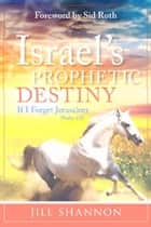 Israel's Prophetic Destiny: If I Forget Jerusalem (Psalm 137) ebook by Jill Shannon,Sid Roth