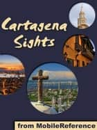 Cartagena Sights: a travel guide to the top attractions in Cartagena, Bolivar, Colombia (Mobi Sights) ebook by MobileReference