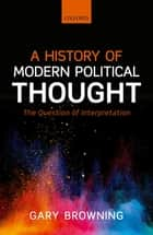 A History of Modern Political Thought - The Question of Interpretation ebook by Gary Browning