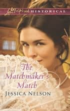The Matchmaker's Match (Mills & Boon Love Inspired Historical) ebook by Jessica Nelson