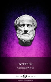 Complete Works of Aristotle (Illustrated) ebook by Aristotle