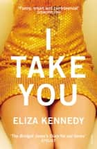 I Take You ebook by Eliza Kennedy