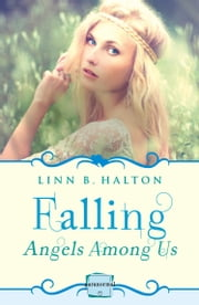 Falling: HarperImpulse Paranormal Romance (A Novella) (Angels Among Us, Book 1) ebook by Linn B. Halton