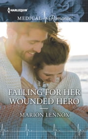Falling for Her Wounded Hero ebook by Marion Lennox