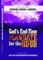 God's End-Time Mandate of the Hour ebook by Pastor Dr Martins C Ahamefula