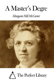 A Master's Degre ebook by Margaret Hill McCarter